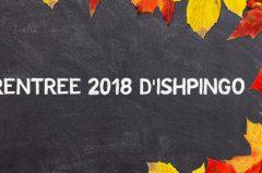 La rentrée 2018 d'Ishpingo